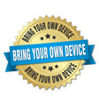 bring your own device round isolated gold badge vector image vector image