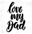 love my dad lettering phrase on grunge background vector image vector image