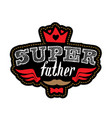 super father - t-shirt print or patch with vector image vector image
