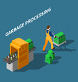 garbage processing isometric composition vector image vector image
