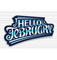 lettering hello february vector image vector image