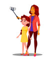 beautiful mother and daughter making a selfie on vector image vector image