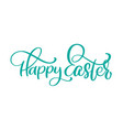 hand drawn happy easter calligraphy and brush pen vector image