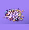 kid music quote with papercut musical toy vector image vector image