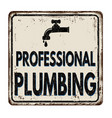 professional plumbing vintage rusty metal sign vector image