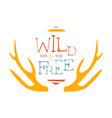 wild and free slogan ethnic boho style element vector image vector image
