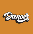 dancer handwritten lettering template for card vector image vector image