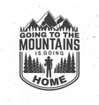 going to the mountains is going home vector image