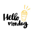 hello monday hand written typography poster vector image vector image
