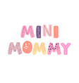 mini mommy - fun hand drawn nursery poster with vector image vector image