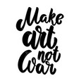 make art not war lettering phrase for postcard vector image