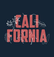 california slogan for t shirt with hand drawn vector image vector image
