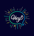 hey hand written lettering background vector image