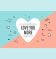 heart icon with text love you more vector image vector image