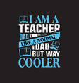 i am a teacher dad like a normal dad but way coole vector image