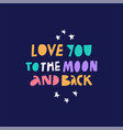 love you to moon and back cartoon multicolored vector image