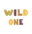 wild one - fun hand drawn nursery poster vector image vector image