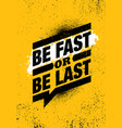 be fast or be last fitness gym muscle workout vector image vector image