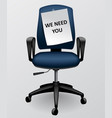 business chair with paper sheet with we need you vector image vector image