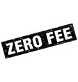 square grunge black zero fee stamp vector image vector image