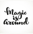 magic is around calligraphic inscription on a vector image vector image