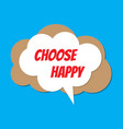 speech bubble with motivational quote choose happy vector image