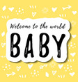 welcome to the world baby in black on yellow vector image