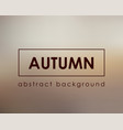 autumn template blur background nature vector image