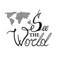 hand drawn see the world lettering with dotted map vector image