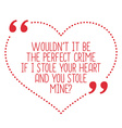 Funny love quote Wouldnt it be the perfect crime vector image vector image
