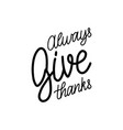 always give thanks lettering on white background vector image vector image