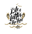 Life is better in flip-flops vector image vector image