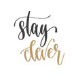 stay clever - hand lettering inscription positive vector image