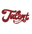 talent inside hand drawn lettering isolated vector image vector image