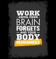 work until your brain forgets and your body vector image vector image