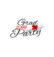 grad party lettering for graduation class 2019 vector image
