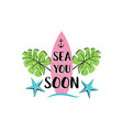 sea you soon creative summer inscription badge vector image vector image