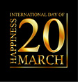 Gold ecard for 20 March- International Day of Happ vector image vector image