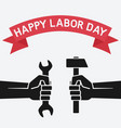 happy labor day concept hands holding hammer vector image vector image
