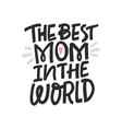 best mom in the world vector image vector image