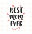 best mom ever typography poster vector image