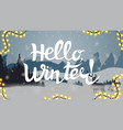 hello winter postcard with winter landscape with vector image
