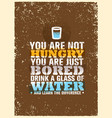 you are not hungry just bored drink a glass of vector image vector image