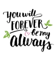 You will forever be my always brush calligraphy vector image vector image