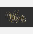 welcome - golden hand lettering inscription vector image