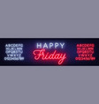 happy friday neon sign greeting card on dark vector image vector image