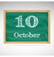 October 10 inscription in chalk on a blackboard vector image vector image