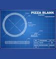 perfect pizza blank blueprint scheme vector image vector image