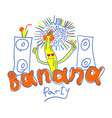 typography slogan banana party hand drawn for t vector image