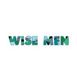 wise men concept word art vector image vector image
